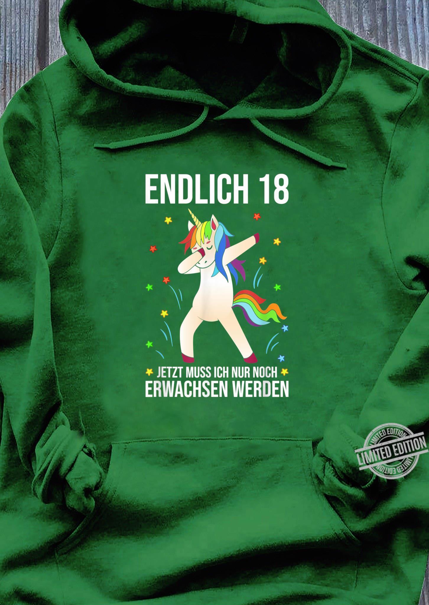 Endlich 18 jetzt muss ich nur noch erwachsen werden Shirt hoodie