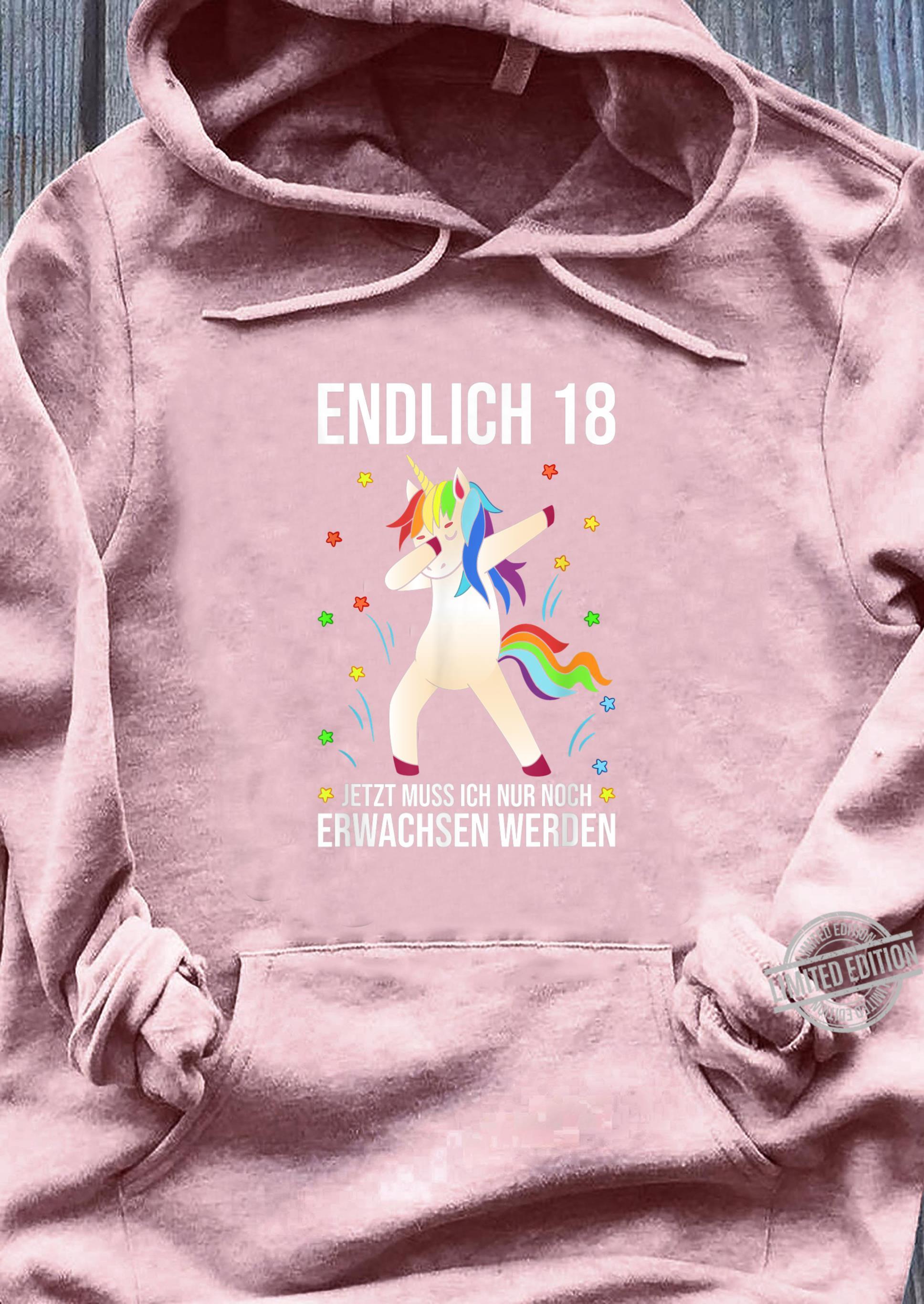 Endlich 18 jetzt muss ich nur noch erwachsen werden Shirt sweater